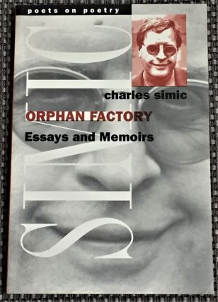 Orphan Factory, Essays and Memoirs. Charles Simic