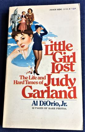 Little Girl Lost, The Life and Hard Times of Judy Garland. Al DiOrio Jr