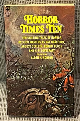Horror Times Ten. Alden H. Norton, August Derleth Ray Bradbury, others, H. P. Lovecraft, Robert...