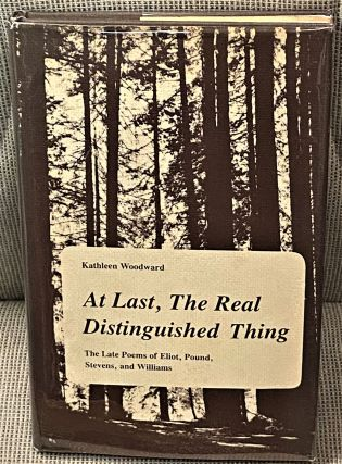 at last, The Real Distinguished Thing, the Late Poems of Eliot, Pound, Stevens, and Williams....