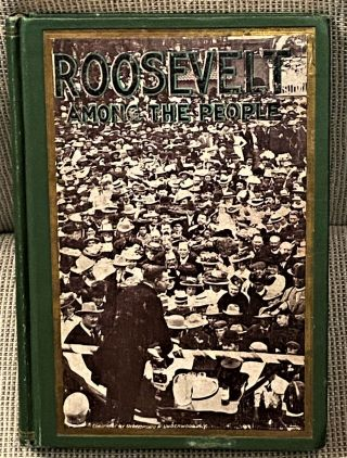 Roosevelt among the People, Being an Account of the Fourteen Thousand Mile Journey from Ocean to...