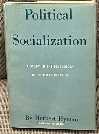 Political Socialization, A Study in the Psychology of Political Behavior. Herbert Hyman