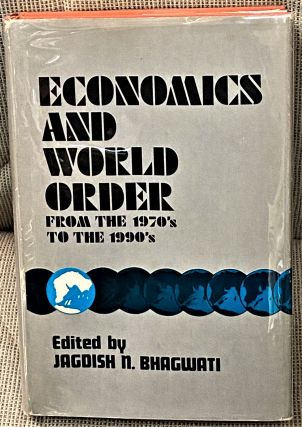 Economics and World Order, from the 1970's to the 1990's. Jagdish N. Bhagwati