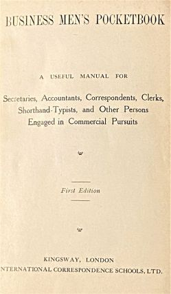 Business Man's Pocketbook, A Useful Manual for Secretaries, Accountants, Correspondents, Clerks, Shorthand-Typists, and Other Persons Engaged in Commercial Pursuits