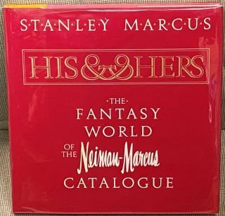 His & Hers, The Fantasy World of the Neiman-Marcus Catalogue. Stanley Marcus
