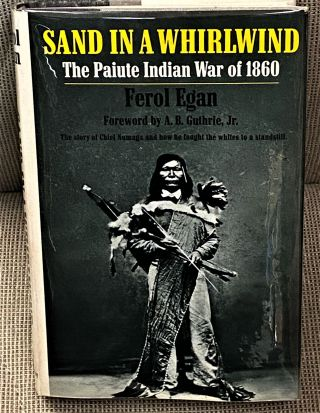 Sand in a Whirlwind, The Paiute Indian War of 1860. A. B. Guthrie Ferol Egan, Jr, foreword