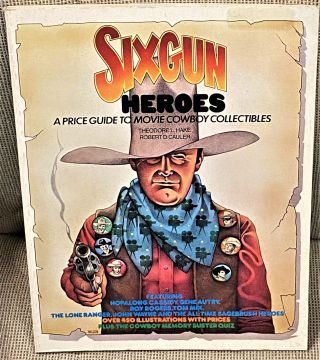 Six Gun Heroes, A Price Guide to Movie Cowboy Collectibles. Theodore L. Hake, Robert D. Cauler