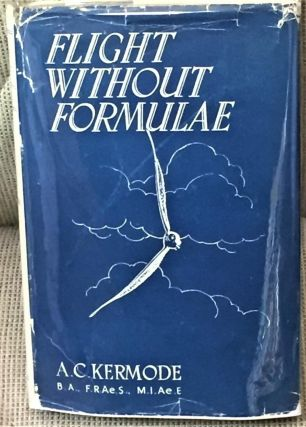 Flight Without Formulae, How and Why an Aeroplane Flies Explained in Simple Language. A C. Kermode