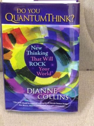 Do You Quantum Think ? New Thinking That Will Rock Your World. Dianne Collins