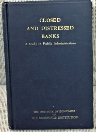 Closed and Distressed Banks, a Study in Public Administration