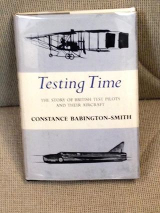Testing Time, the Story of British Test Pilots and Their Aircraft. Constance Babington-Smith