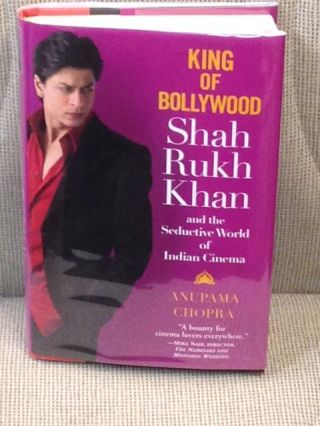King of Bollywood, Shah Rukh Khan and the Seductive World of Indian Cinema. Anupama Chopra