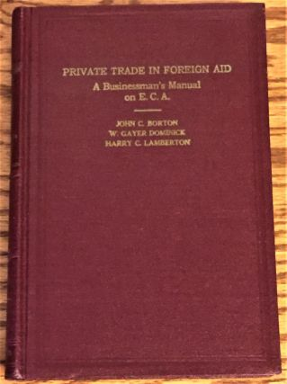 Private Trade in Foreign Aid, a Businessman's Manual on E.C.A
