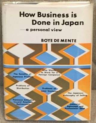 How Business is Done in Japan - a Personal View. Boye De Mente