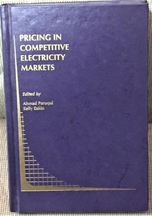 Pricing in Competitive Electricity Markets. Ahmad Faruqui, Kelly Eakin